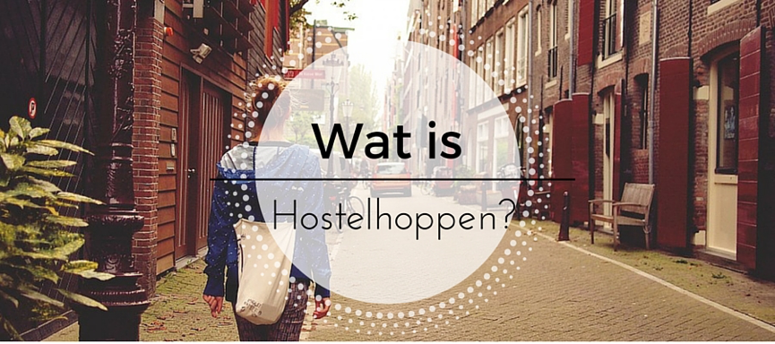 Wat is hostelhoppen?