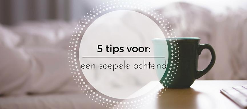 5 tips: een soepele ochtend