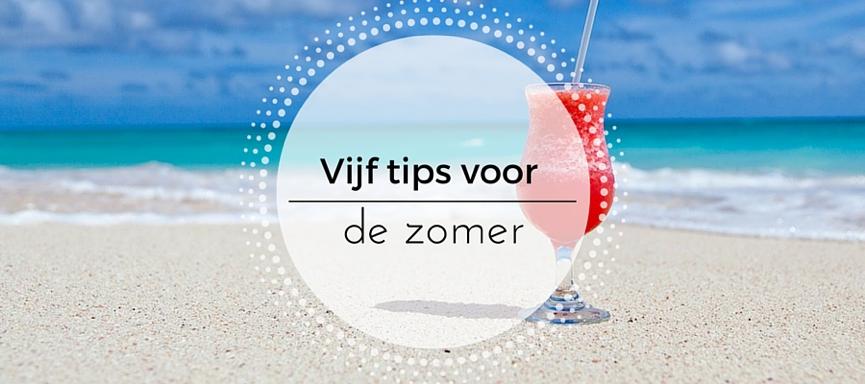 5 tips voor de zomer